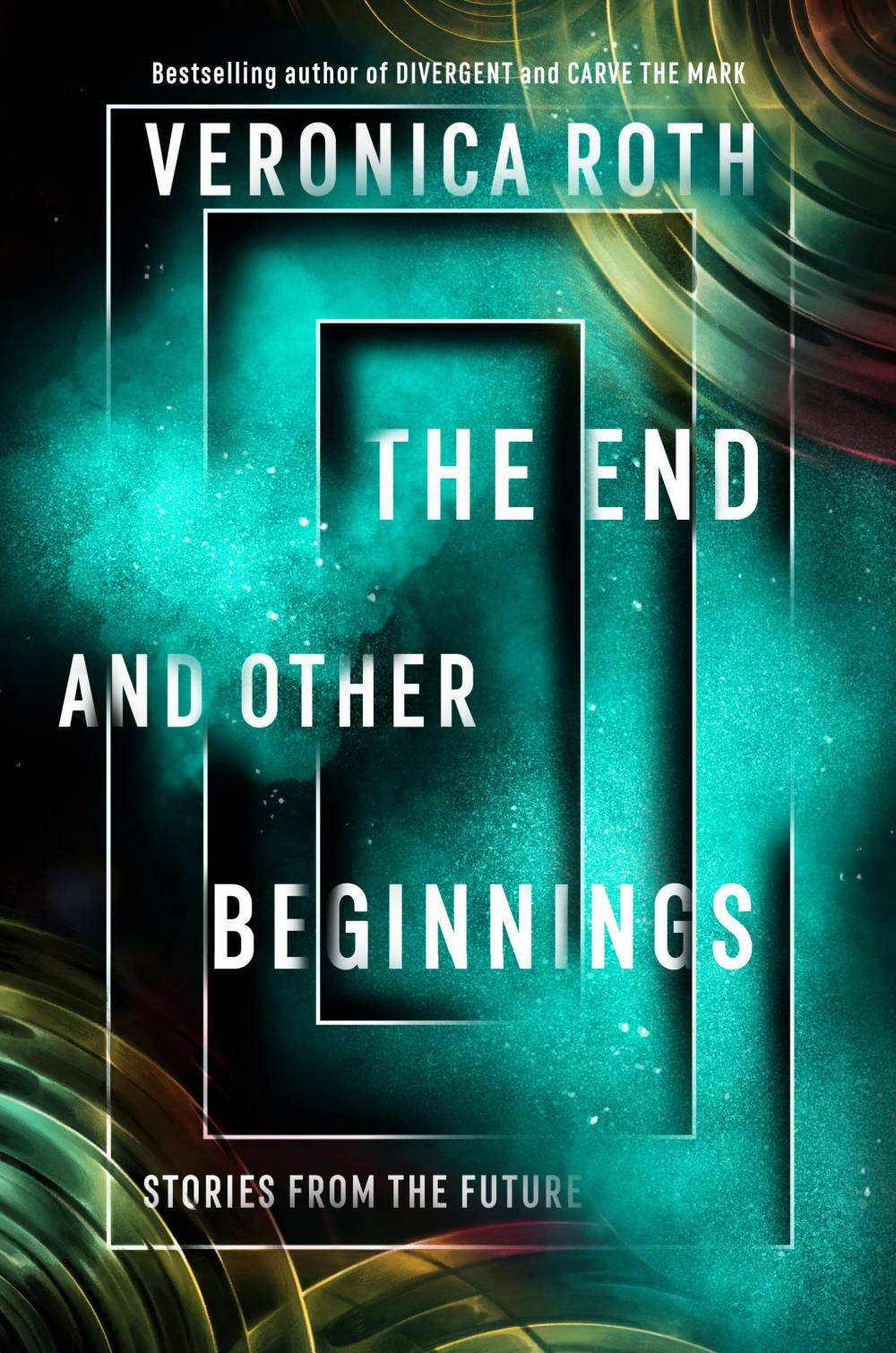 'The End and Other Beginnings: Stories from the Future' by Veronica Roth